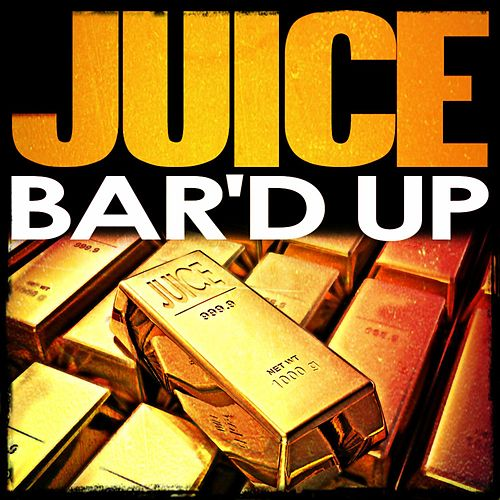 Bar'd Up by Juice