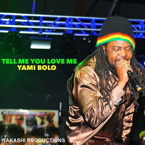 Tell Me You Love Me by Yami Bolo