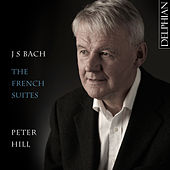 J S Bach: The French Suites by Peter Hill