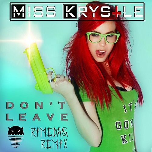 Don't Leave (Rimedag Remix) by Miss Krystle
