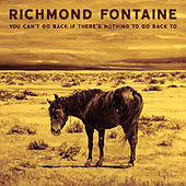 You Can't Go Back If There's Nothing to Go Back To by Richmond Fontaine