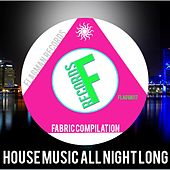 House Music All Night Long Fabric Compilation - EP by Various Artists