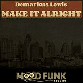 Make It Alright by Demarkus Lewis