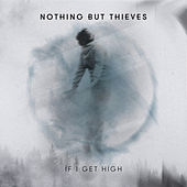If I Get High (II) von Nothing But Thieves