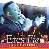 Eres Fiel by Eric Perdomo