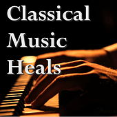 Classical Music Heals by Various Artists