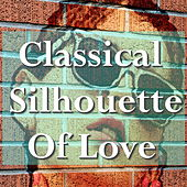 Classical Silhouette Of Love by Various Artists