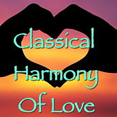 Classical Harmony Of Love by Various Artists