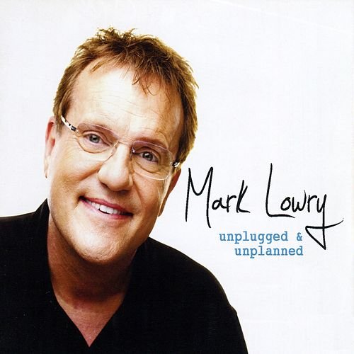 Unplugged & Unplanned by Mark Lowry