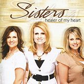Healer of My Heart by Sisters