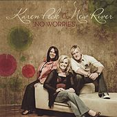 No Worries by Karen Peck & New River
