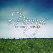 Blue Skies Coming by The Perrys