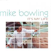 It's My Life by Mike Bowling