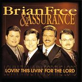 Lovin' This Livin' For The Lord by Brian Free & Assurance