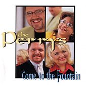 Come To The Fountain by The Perrys
