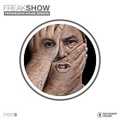 Freak Show, Vol. 8 - Progressive House Session by Various Artists