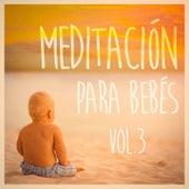 Meditación para Bebé, Vol. 3 (Música Tranquila y Apacible para Bebés) by Various Artists