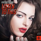 Electric Sound: Listen to This, Vol. 3 by Various Artists