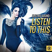 Electric Sound: Listen to This, Vol. 2 by Various Artists