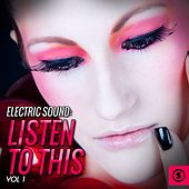 Electric Sound: Listen to This, Vol. 1 by Various Artists
