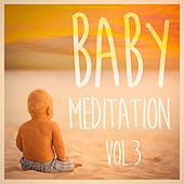 Baby Meditation, Vol. 3 (Calm Peaceful Music for Your Babies) by Various Artists