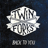 Back to You by Twin Forks