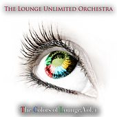 The Colors of Lounge, Vol. 1 by The Lounge Unlimited Orchestra