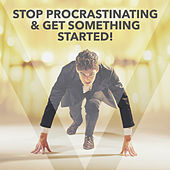 Stop Procrastinating & Get Something Started! by Various Artists