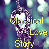 Classical Love Story by Various Artists