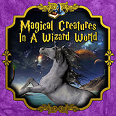 Magical Creatures in the Wizard World by Various Artists