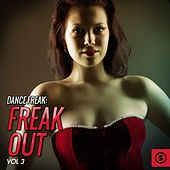Dance Freak: Freak Out, Vol. 3 by Various Artists