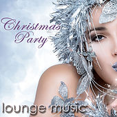 Christmas Party Lounge Music – Xmas Lounge & Chill Out Music for Christmas Eve Party Songs by Various Artists