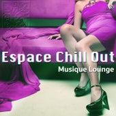 Espace Chill Out: Musique d'Ambiance, Musique de Fond avec by Various Artists