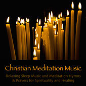 Christian Meditation Music - Relaxing Sleep Music and Meditation Hymns & Prayers for Spirituality and Healing by Various Artists