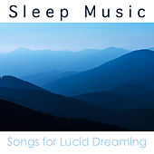 Sleep Music: Songs for REM Sleeping Lucid Dreaming by Sleep Music Academy