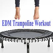 EDM Trampoline Workout & DJ Mix (Rebounding on a Fitness Trampoline Will Improve Your Health and Wellbeing!) by Various Artists