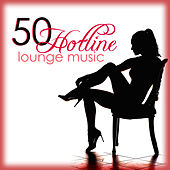 Hotline 50 Lounge Music - The Best Sexy & Erotic Lounge Chillout Ambient Music 2015 by Various Artists