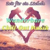 Zeit für ein Lächeln: Wunderbare Chill-Out Musik, Chillen, Erholen und Entspannen by Various Artists