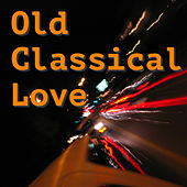 Old Classical Love by Various Artists