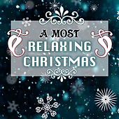 A Most Relaxing Christmas - Traditional Piano Xmas Songs for the Holidays, Instrumental Christian Music for Family by Various Artists