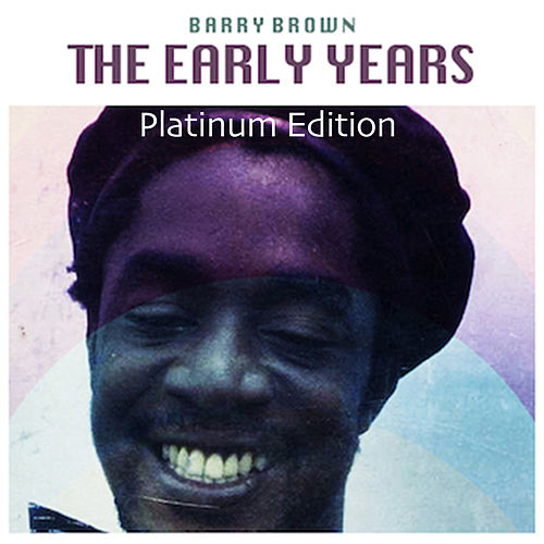 The Early Years (Platinum Edition) by Barry Brown