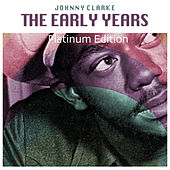 The Early Years (Platinum Edition) by Johnny Clarke