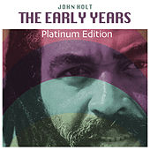 The Early Years (Platinum Edition) by John Holt