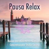 Pausa Relax: Musica Italiana Incredibilmente Rilassante per la Concentrazione, per Studiare o per Lavorare by Various Artists