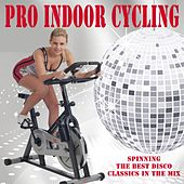 Pro Indoor Cycling (Spinning the Best Disco Classics in the Mix) & DJ Mix (Spinning the Best Music in the Mix) by Various Artists