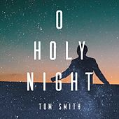 O Holy Night by Tom Smith