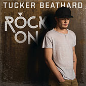 Rock On by Tucker Beathard