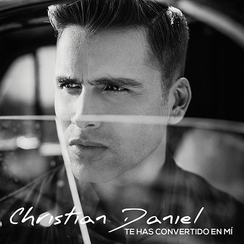 Te Has Convertido en Mi by Christian Daniel