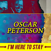 I'm Here to Stay von Oscar Peterson