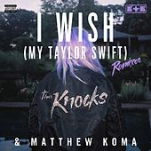 I Wish (My Taylor Swift) (Remixes) by Matthew Koma
